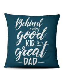 behind every good kid is a great dad photo pillow