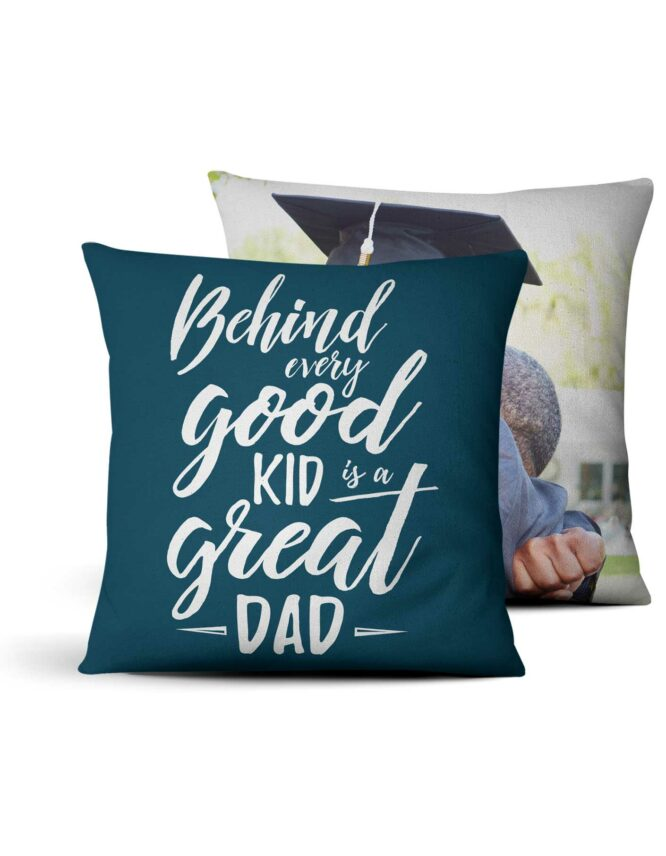 Behind Every Good Kid is a Great Dad Custom Photo Pillow 1