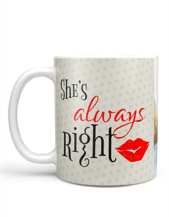 """She's Always Right"" Custom Photo Mug 4"